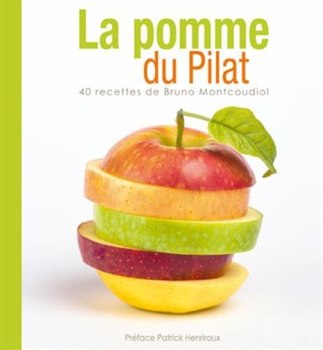 La pomme du Pilat : 40 recettes de Bruno Montcoudiol