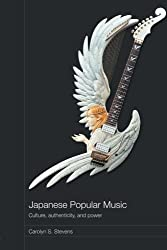 Japanese Popular Music: Culture, Authenticity and Power (Routledge Media, Culture and Social Change in Asia)