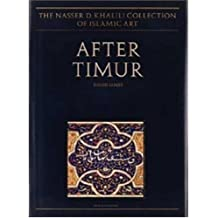 After Timur: Qur'ans of the 15th and 16th Centuries AD (The Nasser D. Khalili Collection of Islamic Art)