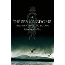 The Sea Kingdoms: The History of Celtic Britain and Ireland by Alistair Moffat (2001-12-03)