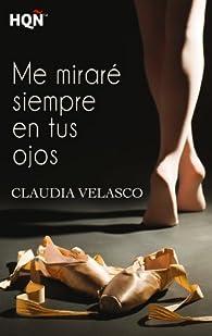 Me miraré siempre en tus ojos par Claudia Velasco