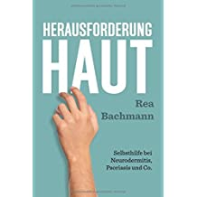 Herausforderung Haut: Selbsthilfe bei Neurodermitis, Psoriasis und Co. by Rea Bachmann (2015-12-20)