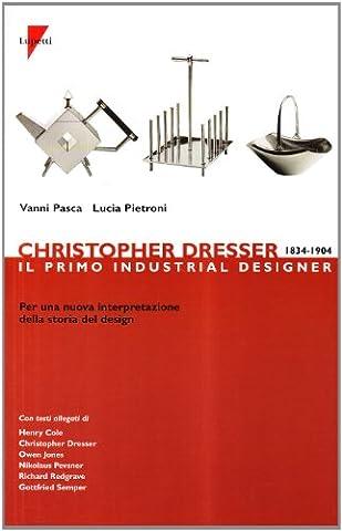 Christopher Dresser 1834-1904. Il primo industrial designer per una nuova