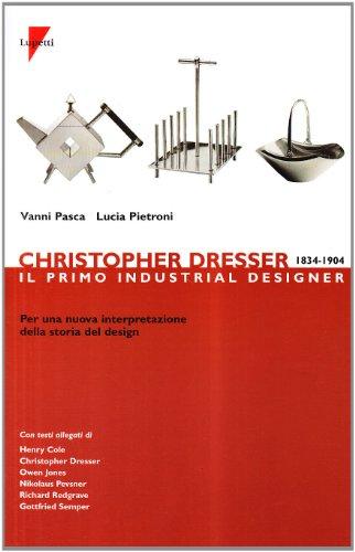 Christopher Dresser 1834-1904. Il primo industrial designer per una nuova interpretazione della storia del design Christopher Dresser