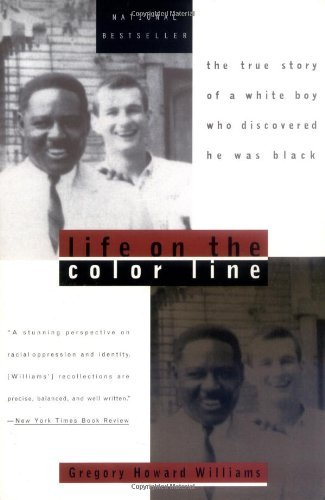 Life on the Color Line: The True Story of a White Boy Who Discovered He Was Black by Williams, Gregory Howard (February 29, 1996) Paperback
