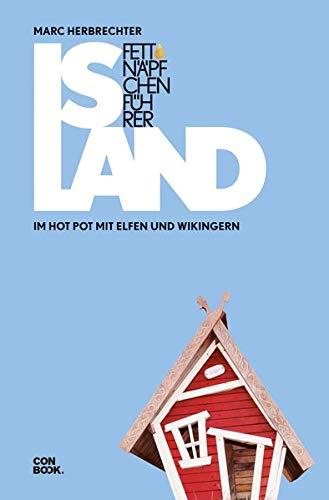 Fettnäpfchenführer Island: Im Hot Pot mit Elfen und Wikingern (Hot Mits Pot)