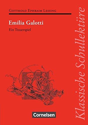 Klassische Schullektüre: Emilia Galotti: Ein Trauerspiel in fünf Aufzügen. Text - Erläuterungen - Materialien. Empfohlen für das 10.-13. Schuljahr
