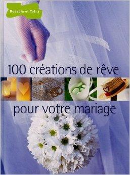 100 créations de rêve pour votre mariage de Véronique Méry,Pascale Chombart de Lauwe,Fabrice Besse (Photographies) ( 14 avril 2005 )