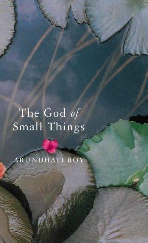 Arundhati Roy: Der Gott der kleinen Dinge