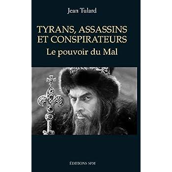Tyrans, assassins et conspirateurs: Le pouvoir du Mal
