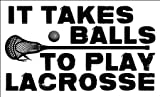 Oval It Takes BALLS to Play LACROSSE Sticker (shaft stick ball decal)