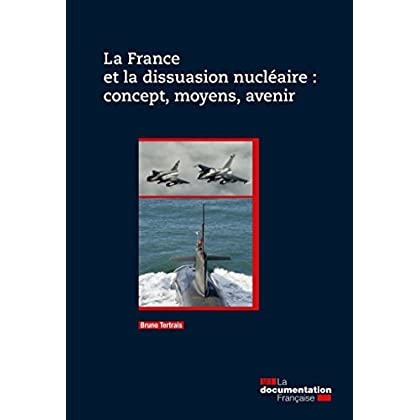 La France et la dissuasion nucléaire : concept, moyens, avenir (SANS COLL - MIN)