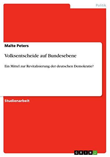 Volksentscheide auf Bundesebene: Ein Mittel zur Revitalisierung der deutschen Demokratie? -