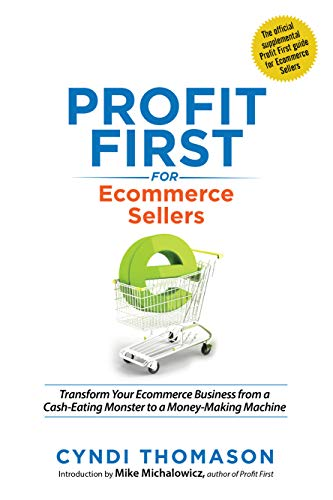 Profit First for Ecommerce Sellers: Transform Your Ecommerce Business from a Cash-Eating Monster to a Money-Making Machine (English Edition)