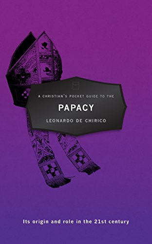 A Christian's Pocket Guide to the Papacy: Its origin and role in the 21st century