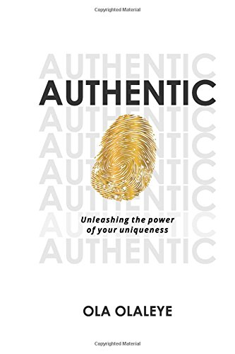 AUTHENTIC: Unleashing the power of your uniqueness