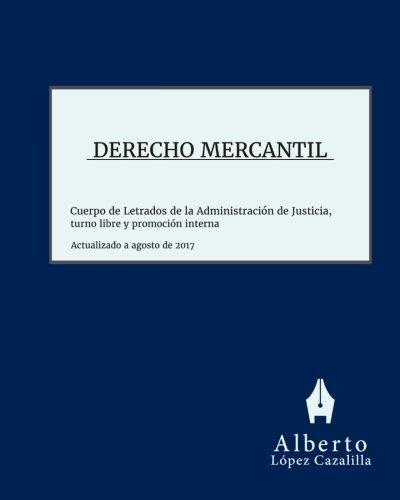 Derecho Mercantil: Acceso al Cuerpo de Letrados de la Administración de Justicia, turno libre y promoción interna por Alberto López Cazalilla