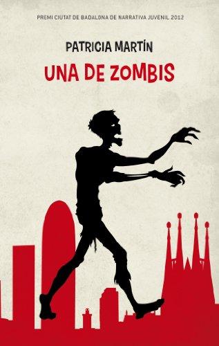 Una de zombis: Premi Ciutat de Badalona de Narrativa Juvenil 2012. Premi Protagonista Jove 2014 (L' illa del temps) por Patricia Martín Pinillos