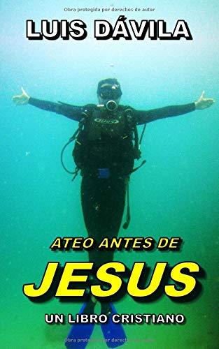 ATEO ANTES DE JESUS (UN LIBRO CRISTIANO) por Luis Dávila