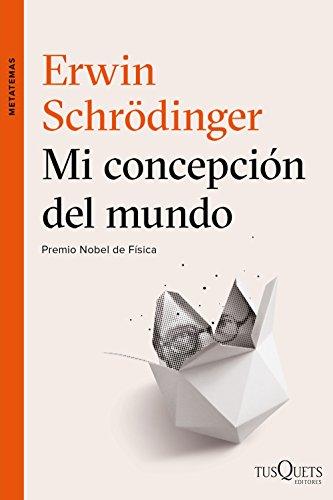 Mi concepción del mundo (Metatemas) por Erwin Schrödinger