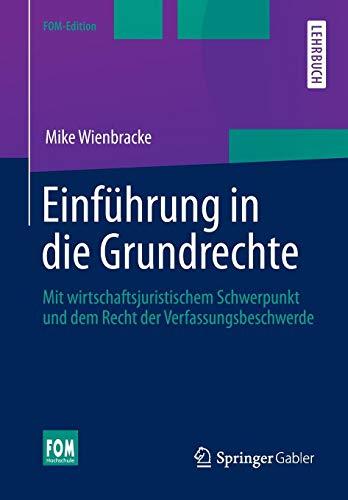 Einführung in die Grundrechte: Mit wirtschaftsjuristischem Schwerpunkt und dem Recht der Verfassungsbeschwerde (FOM-Edition)