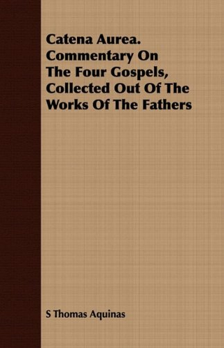Catena Aurea. Commentary On The Four Gospels, Collected Out Of The Works Of The Fathers