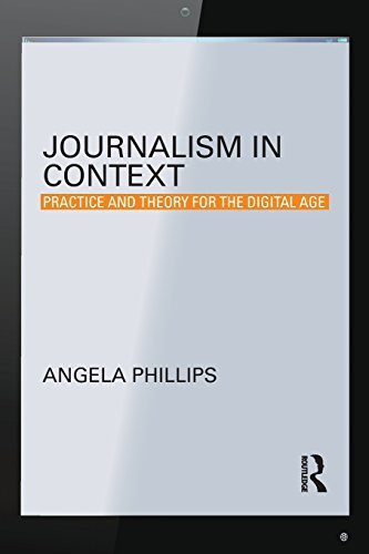 Journalism in Context: Practice and Theory for the Digital Age (Communication and Society) by Angela Phillips (2014-09-26)