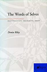 The Words of Selves: Identification, Solidarity, Irony (Atopia: Philosophy, Political Theory, Ae) by Denise Riley (2000-06-01)