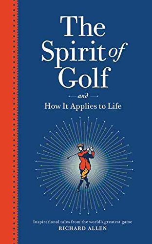 the-spirit-of-golf-and-how-it-applies-to-life-inspirational-tales-from-the-worlds-greatest-game-by-a