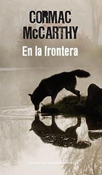 En la frontera (Trilogía de la frontera 2) de [McCarthy, Cormac]