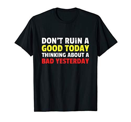 Positive Affirmation Quote macht eine gute Heute nicht Ruin T-Shirt