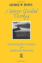 Nature Guided Therapy: Brief Integrative Strategies For Health And Well Being by George W. Burns (2014-12-23)