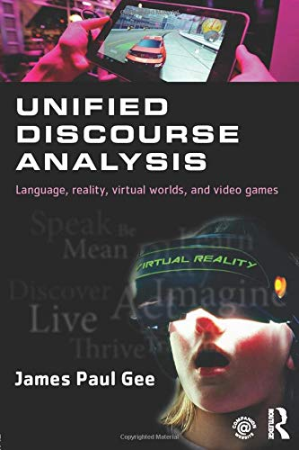 Unified Discourse Analysis: Language, Reality, Virtual Worlds and Video Games Unified Video