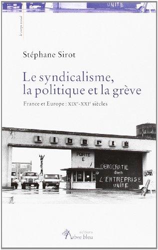 Le syndicalisme, la politique et la grve. France et Europe : XIXe-XXIe sicles