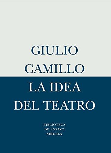 La idea del teatro (Biblioteca de Ensayo / Serie menor) por Giulio Camillo