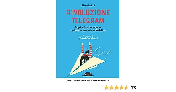 Rivoluzione Telegram. Scopri le funzioni segrete e usalo come strumento di marketing
