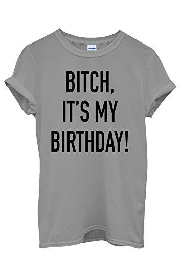 Bi*ch it is My Birthday Cool Funny Men Women Damen Herren Unisex Top T Shirt Grau