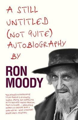 [A Still Untitled, (Not Quite) Autobiography] (By: Ron Moody) [published: February, 2013]