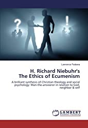 H. Richard Niebuhr's The Ethics of Ecumenism: A brilliant synthesis of Christian theology and social psychology: Man-the-answerer in relation to God, neighbor & self
