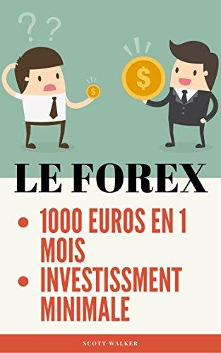 Couverture du livre FOREX: Vos premiers 1000 EUROS avec le FOREX en 1 MOIS, avec un INVESTISSEMENT MINIMALE , 2nd edition. accessible aux debutants.