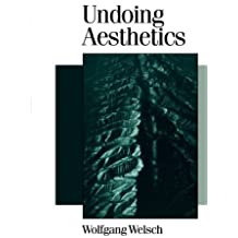 Undoing Aesthetics (Published in association with Theory, Culture & Society) by Wolfgang Welsch (1998-01-12)