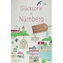 Glücksorte in Nürnberg: Fahr hin und werd glücklich