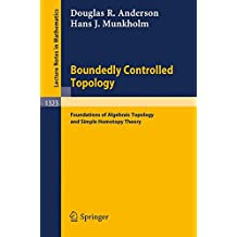 Boundedly Controlled Topology: Foundations of Algebraic Topology and Simple Homotopy Theory (Lecture Notes in Mathematics)