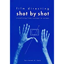 Film Directing Shot by Shot: Visualizing from Concept to Screen (Michael Wiese Productions) by Steven D. Katz (1991-07-31)