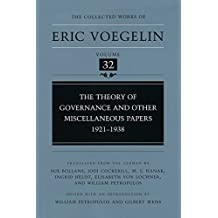 32: The Theory of Governance and Other Miscellaneous Papers, 1921-1938 (Collected Works of Eric Voegelin)