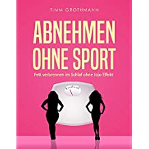 Abnehmen ohne Sport: Fett verbrennen im Schlaf ohne Jojo Effekt (German Edition)