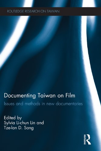 Documenting Taiwan on Film: Issues and Methods in New Documentaries (Routledge Research on Taiwan Series Book 9) (English Edition)