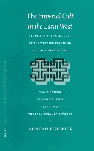 Imperial Cult in the Latin West: Provincial Priesthood v. 3, Pt. 2: Studies in the Ruler Cult of the Western Provinces of the Roman Empire (Religions in the Graeco-Roman World) by Duncan Fishwick (2002-10-30)