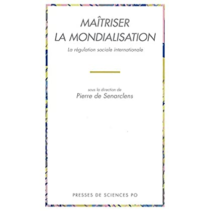 Maîtriser la mondialisation: La régulation sociale internationale (Aca 2)