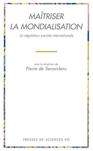 Maîtriser la mondialisation: La régulation sociale internationale